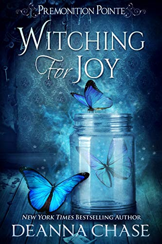 Witching For Joy: A Paranormal Women's Fiction Novel (Premonition Pointe Book 3) Deanna Chase