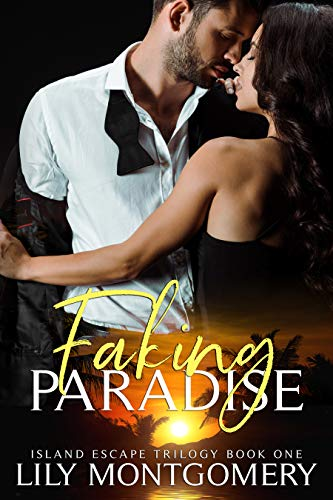 Faking Paradise (Island Escape Trilogy Book 1) Lily Montgomery