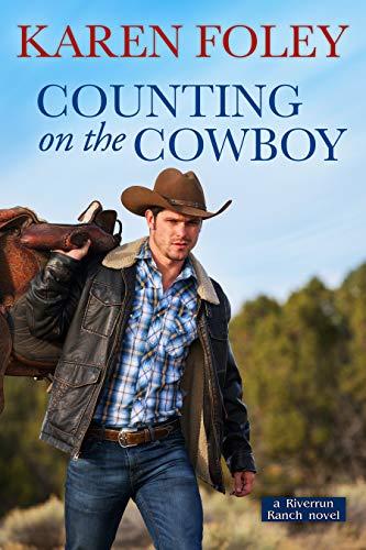 Counting on the Cowboy (Riverrun Ranch Book 2)  Karen Foley