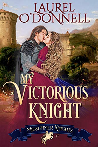 My Victorious Knight (Midsummer Knights Book 5)  Laurel O'Donnell and Midsummer Knights