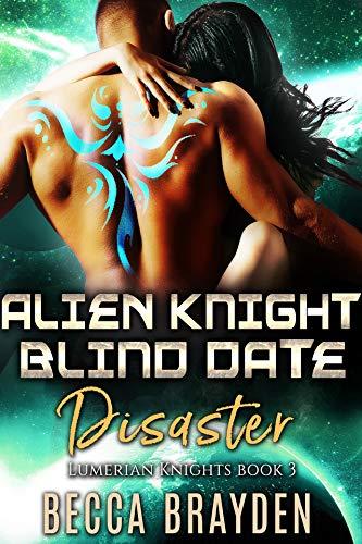 Alien Knight Blind Date Disaster (Lumerian Knights Book 3)  Becca Brayden