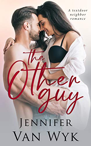 The Other Guy: A Textdoor Neighbor Romance  Jennifer Van Wyk