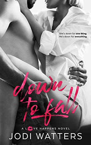 Down to Fall (A Love Happens Novel Book 5) Jodi Watters