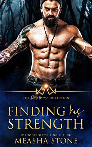 Finding His Strength (The Dirty Heroes Collection 2)  Measha Stone