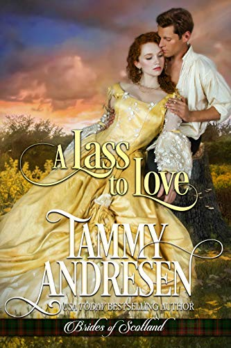 A Lass to Love: Scottish Historical Romance (Brides of Scotland Book 1)  Tammy Andresen