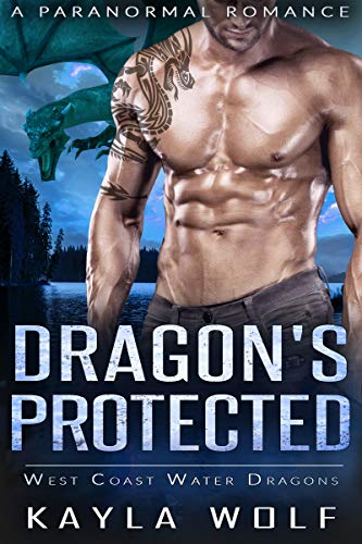 Dragon's Protected: A Paranormal Romance (West Coast Water Dragons Book 6) Kayla Wolf