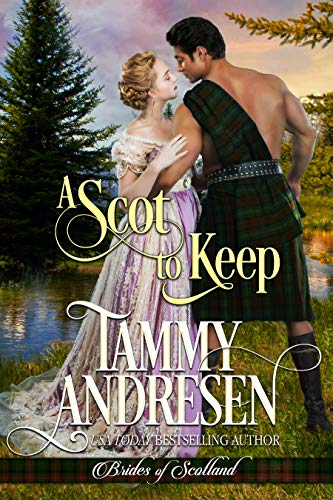 A Scot to Keep: Scottish Historical Romance (Brides of Scotland Book 3)  Tammy Andresen