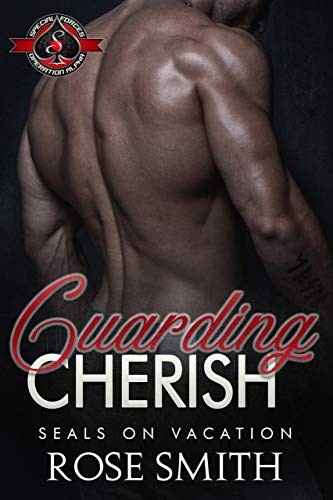 Guarding Cherish (Special Forces: Operation Alpha) (SEALs on Vacation Book 3)  Rose Smith and Operation Alpha