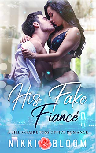 His Fake Fiancé: A Billionaire Boss Office Romance  Nikki Bloom