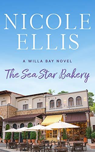 The Sea Star Bakery: A Willa Bay Novel  Nicole Ellis