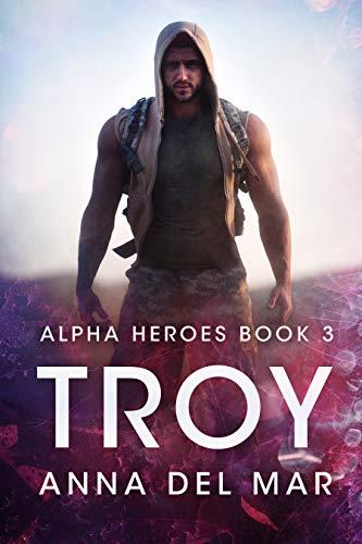 Troy (Alpha Heroes Book 3)  Anna del Mar