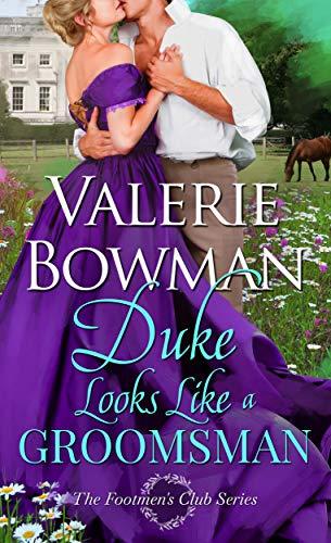 Duke Looks Like a Groomsman (The Footmen's Club Book 2) Valerie Bowman