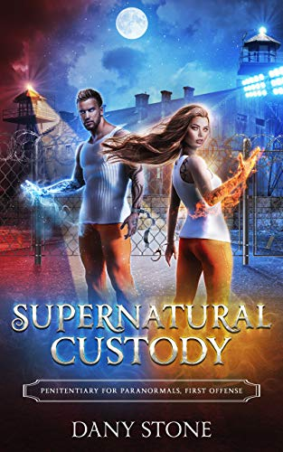 Supernatural Custody: A Paranormal Prison Romance (Penitentiary For Paranormals Book 1)  Dany Stone