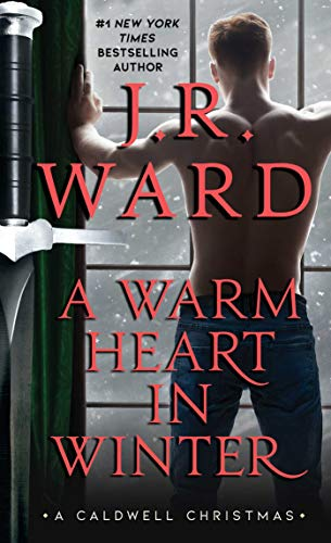 A Warm Heart in Winter: A Caldwell Christmas (The Black Dagger Brotherhood World) J.R. Ward