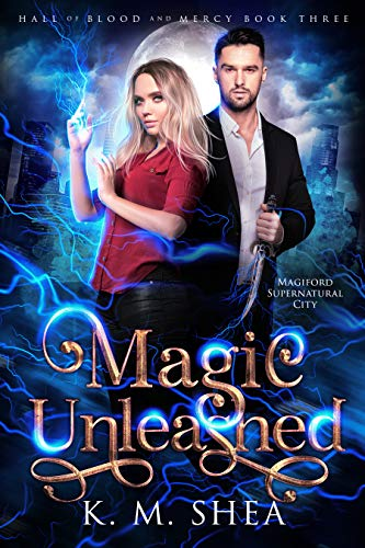 Magic Unleashed (Hall of Blood and Mercy Book 3)  K. M. Shea