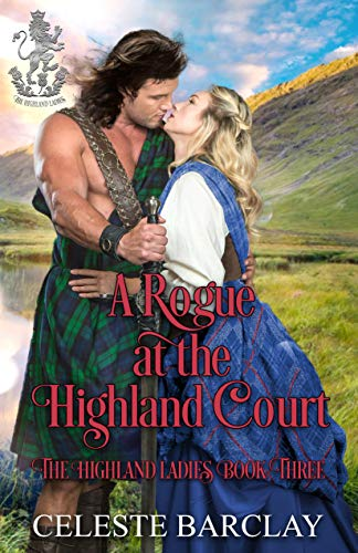 A Rogue at the Highland Court: An Arranged Marriage Highlander Romance (The Highland Ladies Book 3)  Celeste Barclay