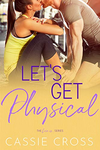 Let's Get Physical (Love Is... Book 2)  Cassie Cross