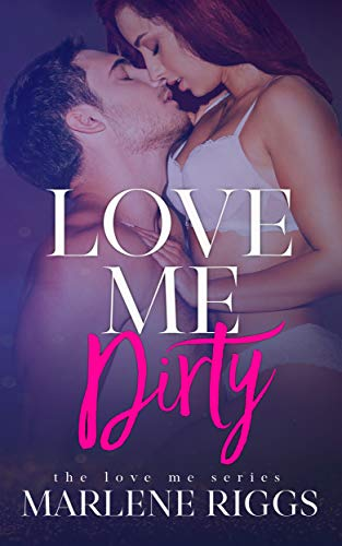 Love Me Dirty: A Small Town Romance  Marlene Riggs