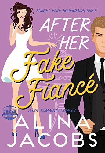 After Her Fake Fiancé: A Hot Romantic Comedy  Alina Jacobs