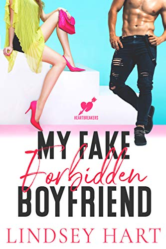 My Fake Forbidden Boyfriend (Heartbreakers Book 1)  Lindsey Hart