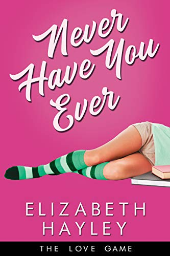 Never Have You Ever (The Love Game Book 1) Elizabeth Hayley