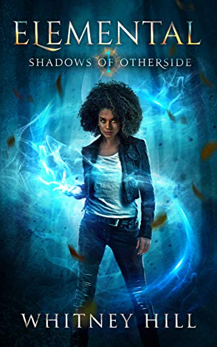 Elemental: Shadows of Otherside Book 1  Whitney Hill