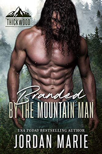 Branded by the Mountain Man (Thickwood, CO, 2)  Jordan Marie