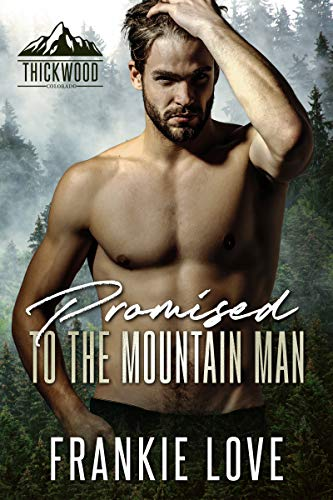 Promised to the Mountain Man (Thickwood, CO Book 4)  Frankie Love
