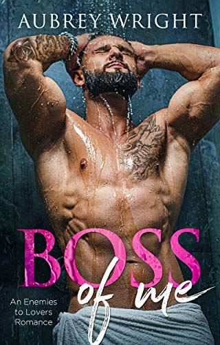 Boss of Me: An Enemies to Lovers Romance  Aubrey Wright