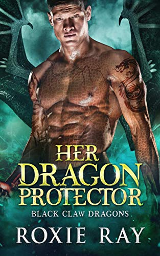 Her Dragon Protector (Black Claw Dragons Book 2)  Roxie Ray