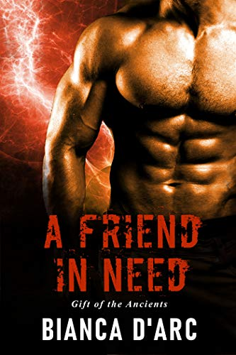 A Friend in Need (Gift of the Ancients Book 3)  Bianca D'Arc