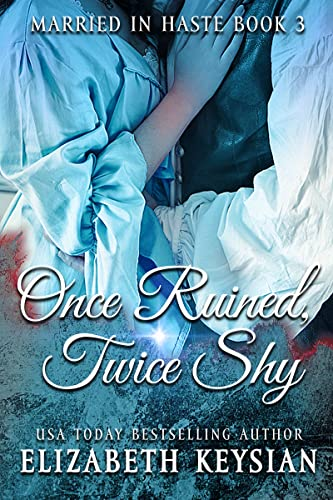 Once Ruined, Twice Shy (Marry in Haste Collection Book 3)  Elizabeth Keysian