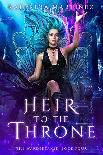 Heir to the Throne (The Wardbreaker Book 4)  Katerina Martinez