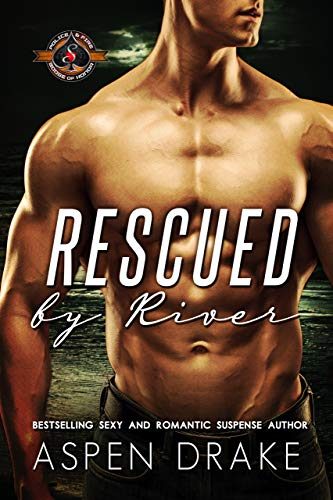 Rescued by River (Police and Fire: Operation Alpha)  Aspen Drake and Operation Alpha