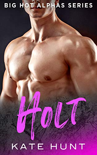 HOLT: A BBW Romance (Big Hot Alphas Book 5)  Kate Hunt