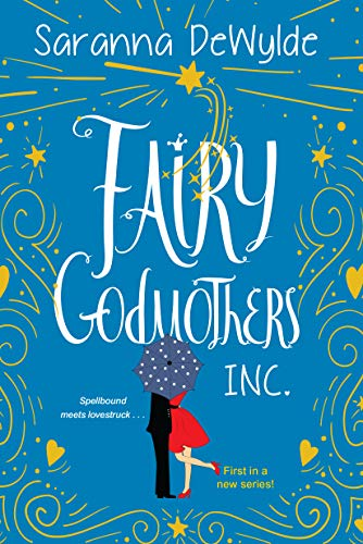 Fairy Godmothers, Inc.: A Hilarious and Charming Feel-Good Read Saranna DeWylde