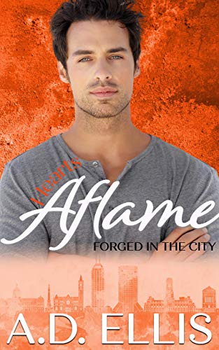 Hearts Aflame (Forged in the City Book 3)  A.D. Ellis