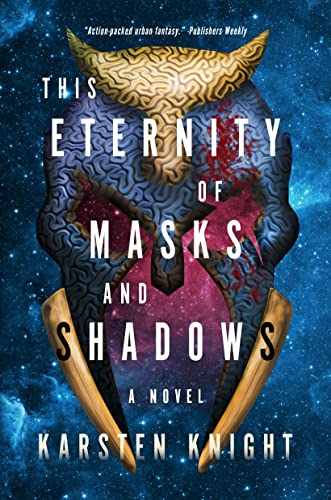 This Eternity of Masks and Shadows  Karsten Knight