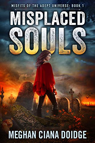 Misplaced Souls (Misfits of the Adept Universe Book 1)  Meghan Ciana Doidge