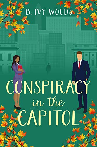 Conspiracy In The Capitol: A Second Chance Contemporary Romantic Suspense Novel (In The Capitol Series Book 1)  B. Ivy Woods