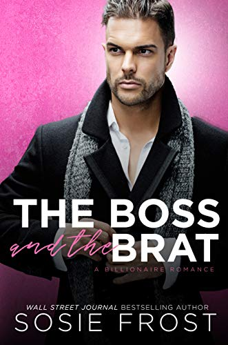 The Boss and the Brat: A Billionaire Romance  Sosie Frost