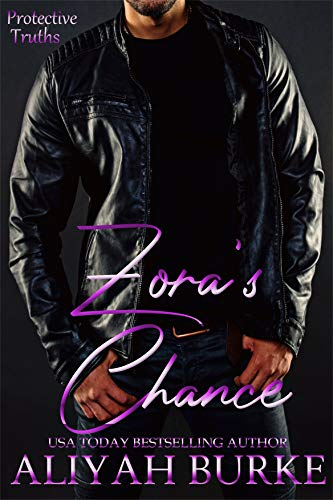 Zora's Chance (Protective Truths Book 1)  Aliyah Burke