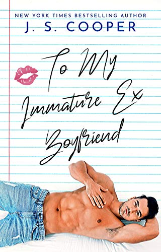 To My Immature Ex Boyfriend (The Inappropriate Bachelors Book 5) J. S. Cooper
