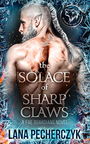 The Solace of Sharp Claws: Season of the Wolf (Fae Guardians Book 2) Lana Pecherczyk