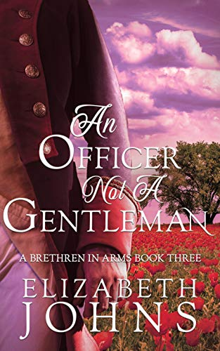 An Officer, Not a Gentleman: A Traditional Regency Romance (Brethren in Arms Book 3)  Elizabeth Johns