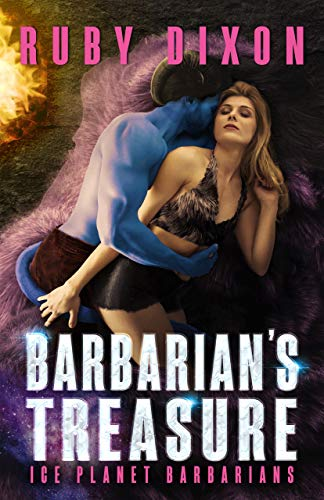 Barbarian's Treasure: A SciFi Alien Romance (Ice Planet Barbarians Book 21)  Ruby Dixon