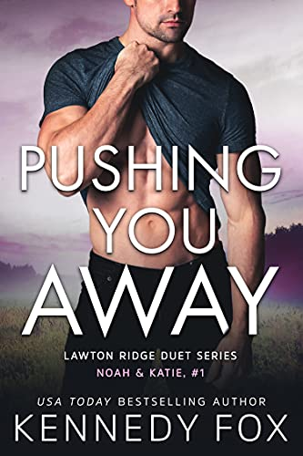 Pushing You Away (Noah & Katie duet #1) (Ex-Con Duet Series Book 3) Kennedy Fox