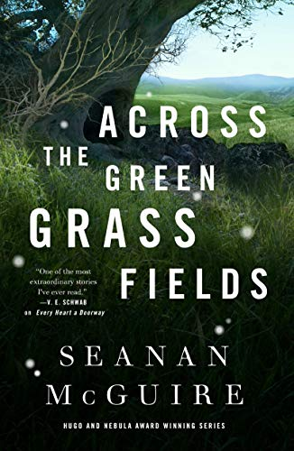 Across the Green Grass Fields (Wayward Children Book 6) Seanan McGuire