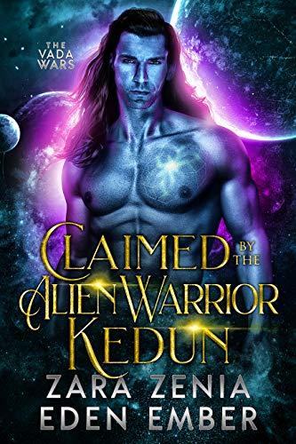 Claimed By The Alien Warrior Kedun: A Sci-Fi Alien Warrior Romance (The Vada Wars Book 2)  Eden Ember and Zara Zenia