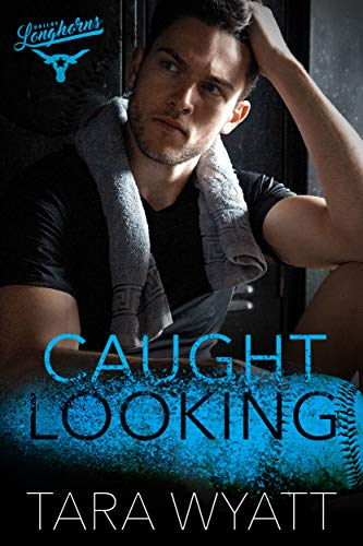 Caught Looking: A Forbidden Love Baseball Romance (Dallas Longhorns Book 3)  Tara Wyatt